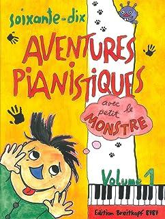 70 AVENTURES PIANISTIQUES AVEC LE PETIT MONSTRE 1 PIANO