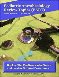 Book 4: The Cardiovascular System and Cardiac Surgical Procedures (Pediatric Anesthesiology Review Topics)