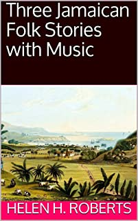 Three Jamaican Folk Stories with Music (Classic Journal Articles)