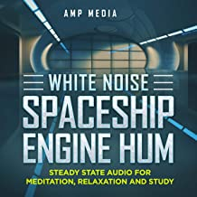 White Noise Spaceship Engine Hum: Steady State Audio for Meditation, Relaxation and Study