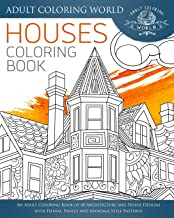 Houses Coloring Book: An Adult Coloring Book of 40 Architecture and House Designs with Henna, Paisley and Mandala Style Patterns (Architecture Coloring Books) (Volume 1)