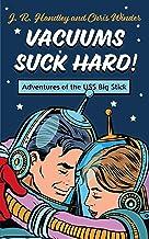 Vacuums Suck Hard!: Adventures of the USS BIG STICK