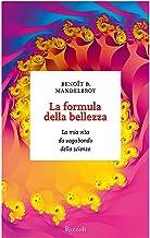La formula della bellezza: La mia vita da vagabondo della scienza (Italian Edition)