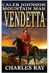 Caleb Johnson: Mountain Man: Vendetta: A Frontier Western Adventure (A Mountain Life Western Adventure Book 5) Kindle Edition