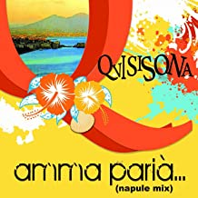 Amma paria' (Napule mix including: Dicitencello vuie / 'o sarracino / malafemmena / oi mari' / tamurriata nera / 'o sole mio / 'o surdate nnammurate / caravan petrol / luna rossa)