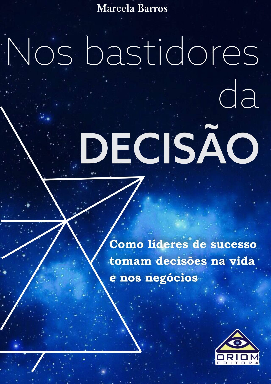 Nos bastidores da Decisão: Como líderes de sucesso tomam decisões na vida e nos negócios (Portuguese Edition)