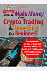 How to Make Money from Crypto Trading & Investing for Beginners: Complete Guide on How to Buy & Sell Bitcoin & Altcoins for Profit, DeFi Yield Farming ... Tips (Lucrative Business Ideas Series) Kindle Edition