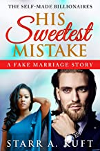 His Sweetest Mistake : A Billionaire Romance: A Self-Made Billionaires Story; BWWM, Interacial Romance, Fake Marriage Romance (The Self-Made Billionaires Book 1)