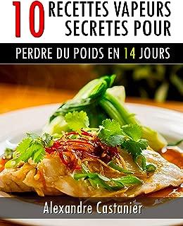 10 RECETTES VAPEURS SECRETES POUR PERDRE DU POIDS EN 14 JOURS: Comment perdre du poids avec la cuisine vapeur  ,manger sainement et maigrir rapidement (French Edition)