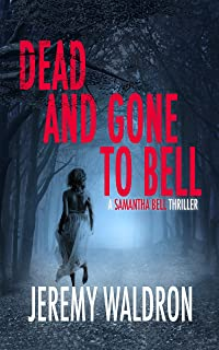 DEAD AND GONE TO BELL (A Samantha Bell Mystery Thriller Book 1)