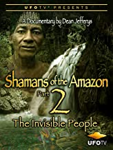Shamans of The Amazon Part 2 - The Invisible People
