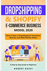 Dropshipping & Shopify E-Commerce Business Model 2020: A Step-by-Step Guide for Beginners on How to Start a Dropshipping E-Commerce Business and Make Money Online Kindle Edition