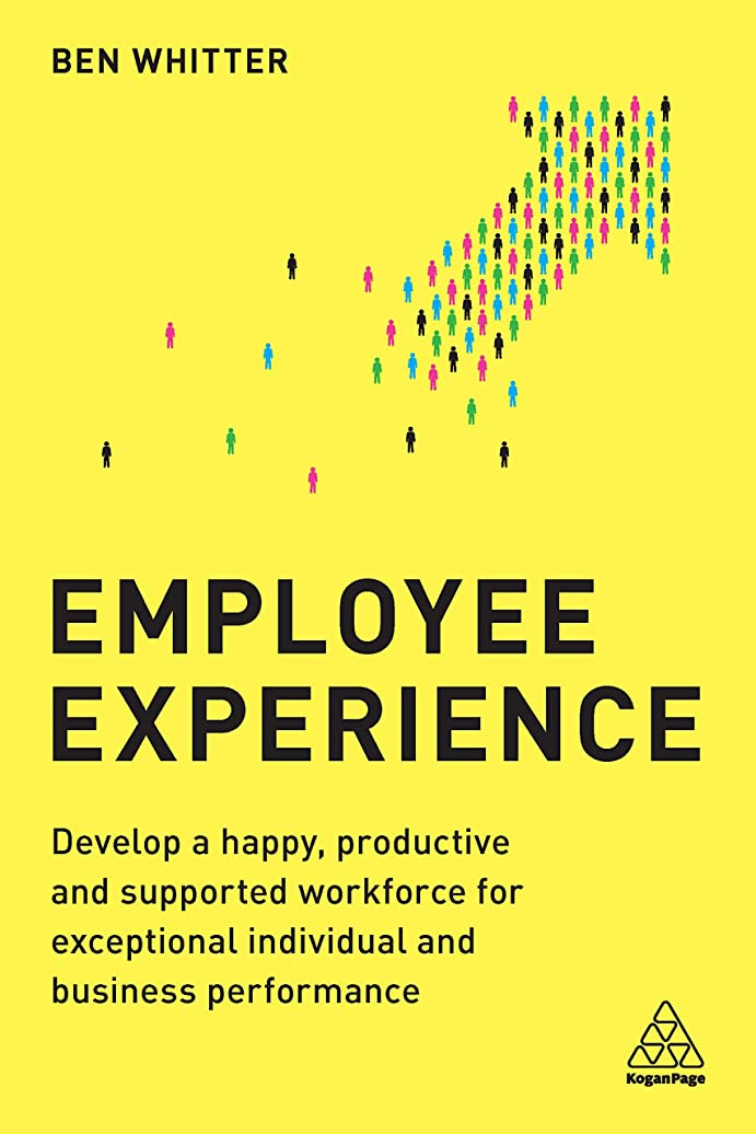 別々に不安定な圧倒するEmployee Experience: Develop a Happy, Productive and Supported Workforce for Exceptional Individual and Business Performance (English Edition)