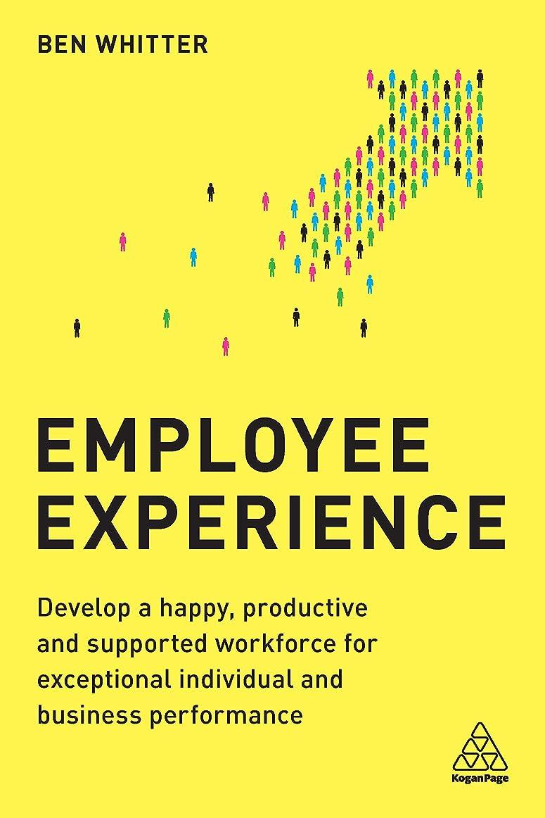 愛する上陸砲撃Employee Experience: Develop a Happy, Productive and Supported Workforce for Exceptional Individual and Business Performance (English Edition)