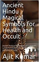 Ancient Hindu Magical Symbols for Health and Occult: Ancient Hindu tantra gestures of 5 elements, 7 chakras and occult gods to gain health, money, prosperity and many more. Keep everything in hands