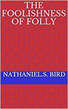 THE FOOLISHNESS OF FOLLY (16)