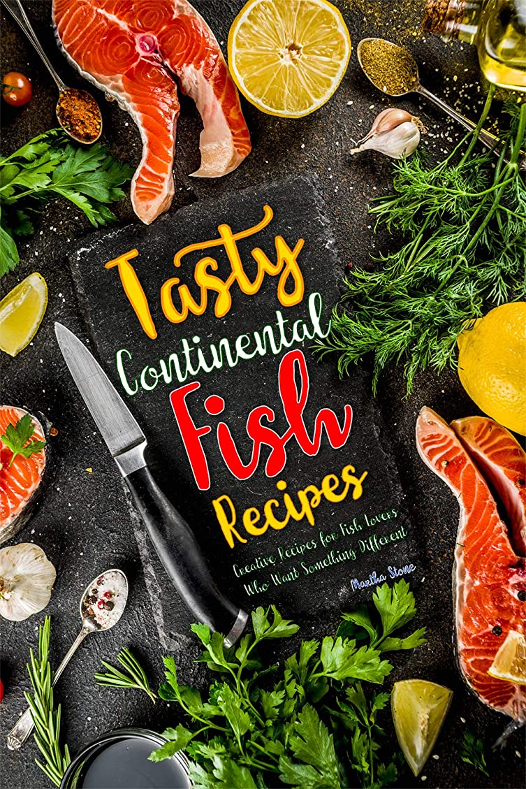 Tasty Continental Fish Recipes: Creative Recipes for Fish Lovers Who Want Something Different (English Edition)
