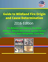 Guide to Wildland Fire Origin and Cause Determination - 2016 Edition, Fire Behavior and Patterns, Fire Scene Evidence, Witness Statements, Ignition Factors and Sources, Arson Recognition, Court Prep