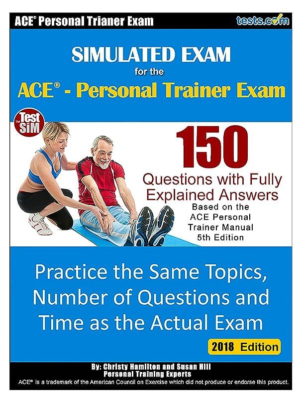 統計的血色の良い知事Simulated Practice Exam for the ACE Personal Trainer Exam - 2018 Edition: 150 Questions with Answers Fully Explained : Covers the Same Topics and Number ... as the Actual ACE Exam (English Edition)
