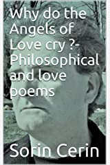 Why do the Angels of Love cry ?- Philosophical and love poems Kindle Edition
