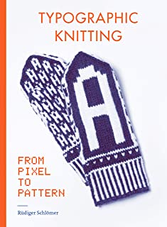 Typographic Knitting: From Pixel to Pattern (learn how to knit letters, fonts, and typefaces, includes patterns and projects)