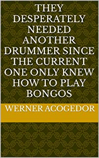 They desperately needed another drummer since the current one only knew how to play bongos (French Edition)