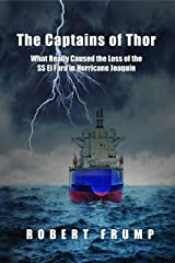 The Captains of Thor: What Really Caused the Loss of the SS El Faro in Hurricane Joaquin Kindle Edition