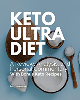Keto Ultra Diet: A Review, Analysis, and Personal Commentary: With Bonus Keto Recipes (English Edition)