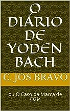 O Diário de Yoden Bach: ou O Caso da Marca de OZis (Portuguese Edition)