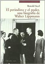 El periodista y el poder : una biografía de Walter Lippmann