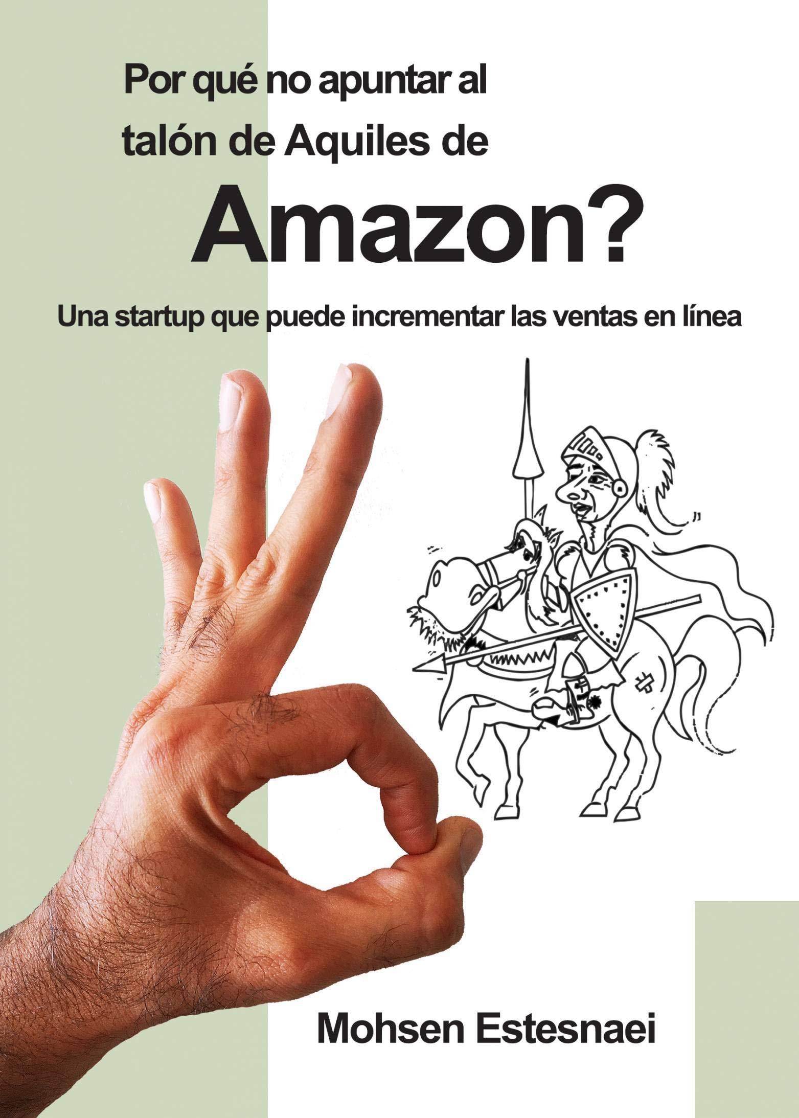 Por qué no apuntar al talón de Aquiles de Amazon?: Una startup que puede incrementar las ventas en línea (Spanish Edition)