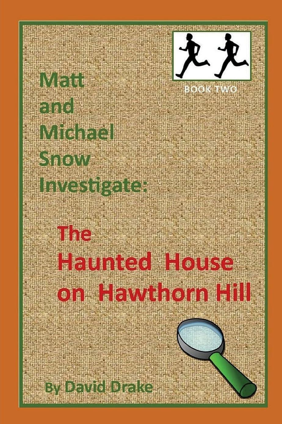 タバコチャーター好ましいThe Haunted House on Hawthorn Hill (Matt and Michael Snow Investigate:)