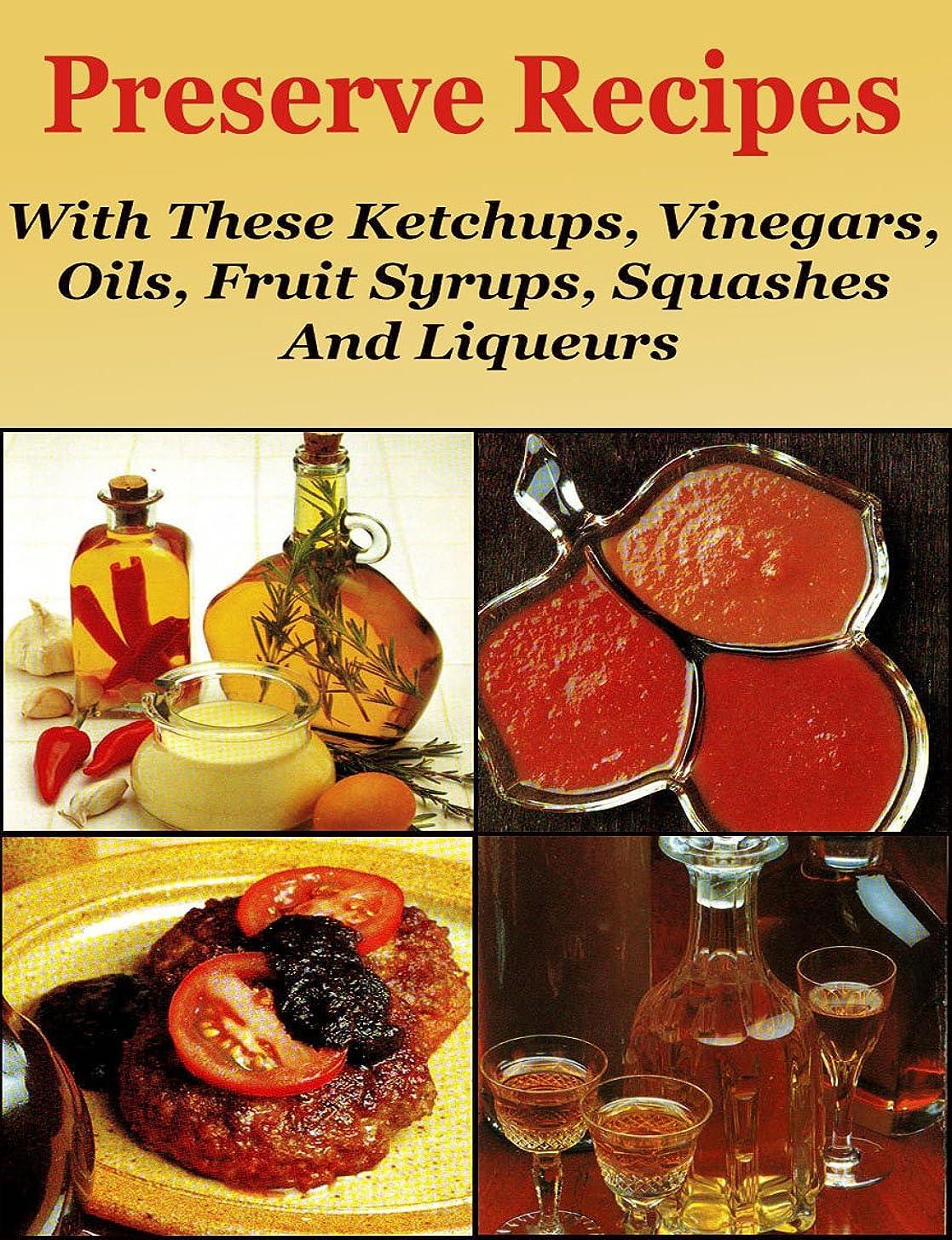 不潔カーテン担保Preserve Recipes With these Ketchups, Vinegars, Oils, Fruits Syrups, Squashes  And Liqueurs (English Edition)