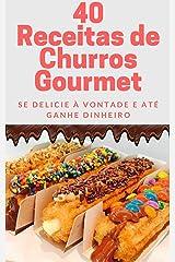 40 Receitas de Churros Gourmet: Se delicie à vontade e até ganhe dinheiro eBook Kindle