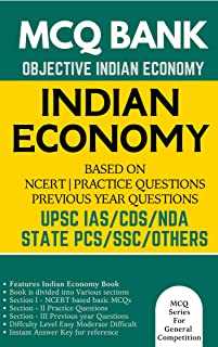 Indian Economy Multiple Choice Question Bank (MCQs) Based on NCERT Books & Previous Year Questions: For UPSC IAS Civil Services CDS AC NDA SSC Teaching Exams