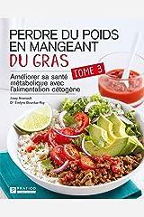 Perdre du poids en mangeant du gras, tome 3: Améliorer sa santé métabolique avec l'alimentation cétogène Format Kindle