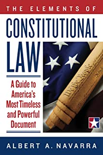 The Elements of Constitutional Law: A Guide to America's Most Timeless and Powerful Document (English Edition)