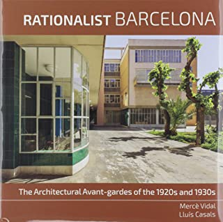 Rationalist Barcelona. The Architectural Avant-gardes of the 1920s and 1930s: The Architectural Avant-gardes of 1920s and 1930s: 5 (Barcelona Paisatges)