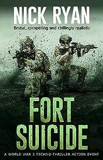 Fort Suicide: A World War 3 Techno-Thriller Action Event (Nick Ryan's World War 3 Military Fiction Technothrillers)