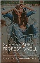 Scheiss auf Professionell: Authentisches Business nach deinen Regeln (German Edition)