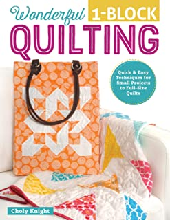 Wonderful One-Block Quilting: Quick & Easy Techniques for Small Projects to Full-Size Quilts