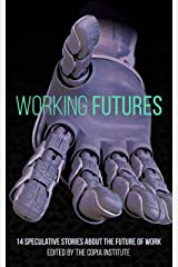 Working Futures: 14 Speculative Stories About The Future Of Work Kindle Edition