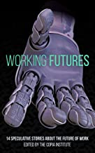 Working Futures: 14 Speculative Stories About The Future Of Work