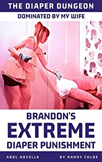 Dominated By My Wife: Brandon's Extreme Diaper Punishment (An ABDL Novella) (The Diaper Dungeon Book 2)