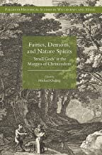 Fairies, Demons, and Nature Spirits: 'Small Gods' at the Margins of Christendom (Palgrave Historical Studies in Witchcraft...