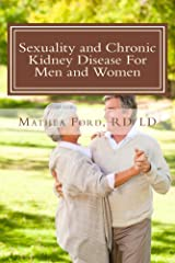 Sexuality and Chronic Kidney Disease For Men and Women: A Path To Better Understanding (Renal Diet HQ IQ Predialysis Living Book 10) Kindle Edition