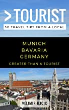 Greater Than a Tourist- Munich Germany: 50 Travel Tips from a Local (Greater Than a Tourist Germany)