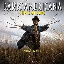 Dark Americana: Stories and Songs