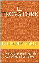 Il trovatore: Libretto di scena integrale con schede illustrative (Libretti d'opera Vol. 9) (Italian Edition)