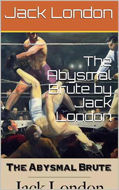 The Abysmal Brute by Jack London (English Edition)